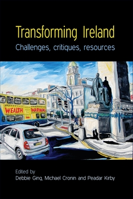 Transforming Ireland: Challenges, Critiques, Resources - Ging, Debbie (Editor)