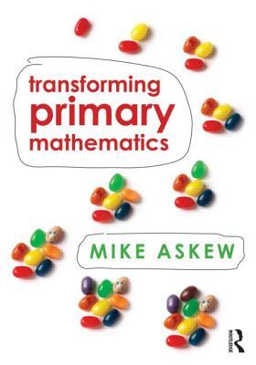 Transforming Primary Mathematics - Askew, Mike