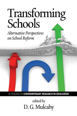 Transforming Schools: Alternative Perspectives on School Reform - Mulcahy, D G (Editor)