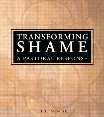 Transforming Shame: A Pastoral Response - McNish, Jill L
