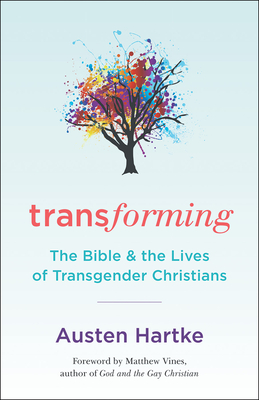 Transforming: The Bible and the Lives of Transgender Christians - Hartke, Austen