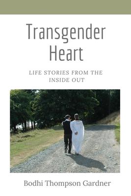 Transgender Heart: Life Stories from the Inside Out - Thompson Gardner, Bodhi