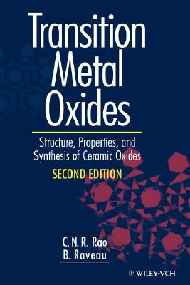 Transition Metal Oxides: Structure, Properties, and Synthesis of Ceramic Oxides - Rao, C N R, and Raveau, B