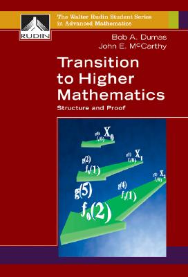 Transition to Higher Mathematics: Structure and Proof - Dumas, Bob A, and McCarthy, John E, and Dumas Bob