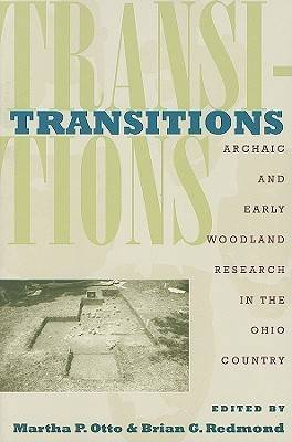 Transitions: Archaic and Early Woodland Research in the Ohio Country - Otto, Martha P (Editor)