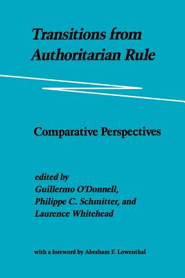 Transitions from Authoritarian Rule: Comparative Perspectives - O'Donnell, Guillermo, and Schmitter, Philippe C, and Whitehead, Laurence