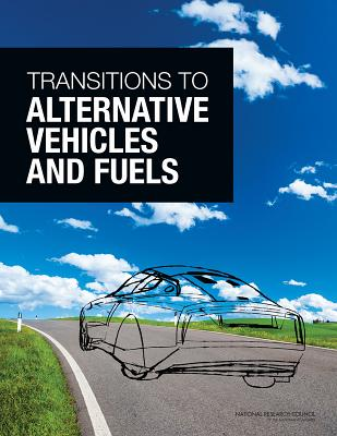 Transitions to Alternative Vehicles and Fuels - National Research Council, and Division on Engineering and Physical Sciences, and Board on Energy and Environmental Systems