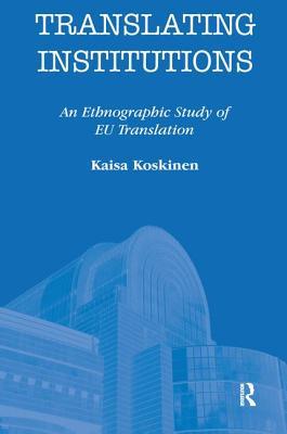 Translating Institutions: An Ethnographic Study of Eu Translation - Koskinen, Kaisa