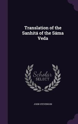 Translation of the Sanhita of the Sama Veda - Stevenson, John