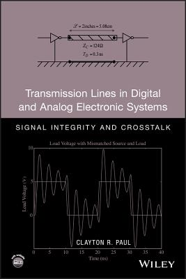 Transmission Lines in Digital and Analog Electronic Systems: Signal Integrity and CrossTalk - Paul, Clayton R