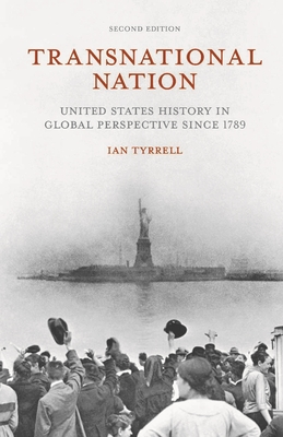 Transnational Nation: United States History in Global Perspective since 1789 - Tyrrell, Ian