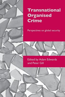Transnational Organised Crime: Perspectives on Global Security - Edwards, Adam (Editor), and Gill, Peter (Editor)