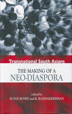 Transnational South Asians: The Making of a Neo-Diaspora - Koshy, Susan (Editor), and Radhakrishnan, S (Editor)