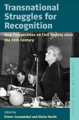 Transnational Struggles for Recognition: New Perspectives on Civil Society Since the 20th Century - Gosewinkel, Dieter (Editor), and Rucht, Dieter (Editor)