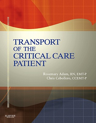 Transport of the Critical Care Patient, First Edition + Rapid Transport of the Critical Care Patient, First Edition - Adam, Rosemary, and Cebollero, Chris