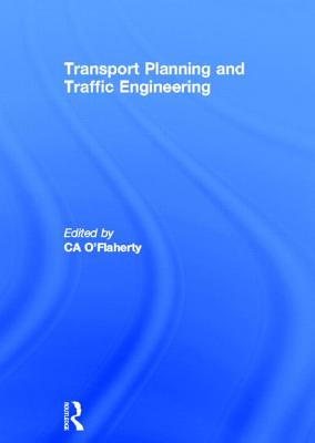 Transport Planning and Traffic Engineering - O'Flaherty, Colm A