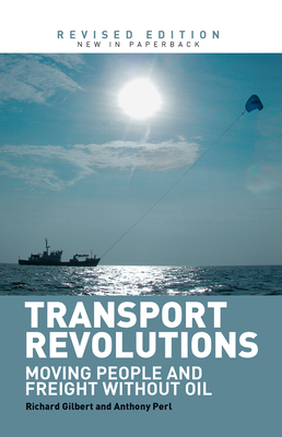 Transport Revolutions: Moving People and Freight Without Oil - Gilbert, Richard, and Perl, Anthony