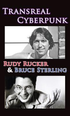 Transreal Cyberpunk - Rucker, Rudy, and Sterling, Bruce, and Latham, Rob (Introduction by)