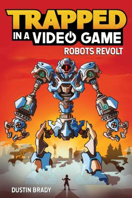 Trapped in a Video Game: Robots Revolt - Brady, Dustin