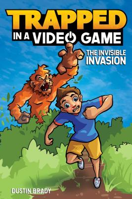 Trapped in a Video Game: The Invisible Invasion - Brady, Dustin