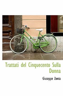 Trattati Del Cinquecento Sulla Donna - Zonta, Giuseppe