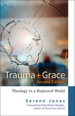 Trauma and Grace, 2nd Edition: Theology in a Ruptured World - Jones, Serene, and Douglas, Kelly Brown (Foreword by)