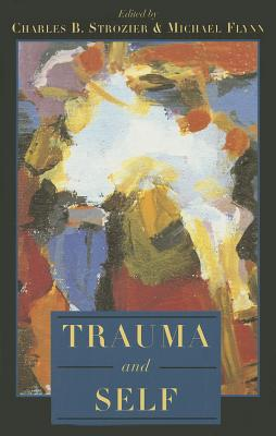 Trauma and Self - Strozier, Charles B (Contributions by), and Flynn, Michael, Mracog, and Birnbaum, Norman (Contributions by)