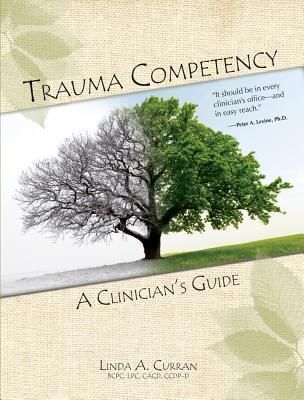 Trauma Competency: A Clinician's Guide - Curran, Linda A