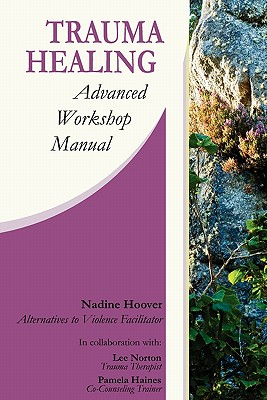 Trauma Healing: Advanced Workshop Manual - Hoover, Nadine C, and Norton, Lee H, and Haines, Pamela A