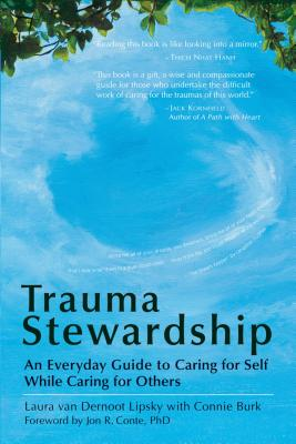 Trauma Stewardship: An Everyday Guide to Caring for Self While Caring for Others - Van Dernoot Lipsky, Laura, and Burk, Connie