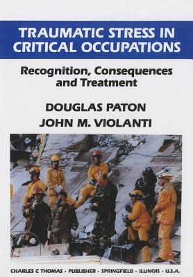 Traumatic Stress in Critical Occupations: Recognition, Consequences, and Treatment - Paton, Douglas