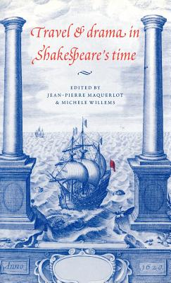 Travel and Drama in Shakespeare's Time - Maquerlot, Jean-Pierre
