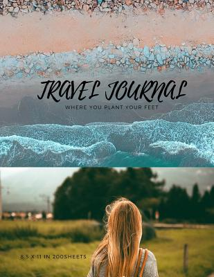 Travel Journal 8.5 x 11 in 200 Sheets: Where you plant your feet - Publishing, Hughes