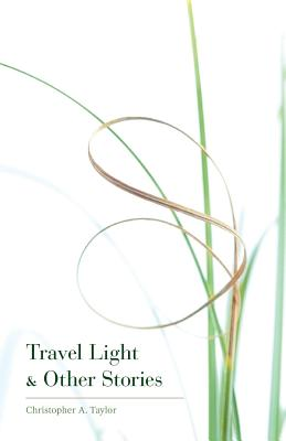 Travel Light & Other Stories - Taylor, Christopher A