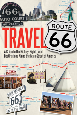 Travel Route 66: A Guide to the History, Sights, and Destinations Along the Main Street of America - Hinckley, Jim