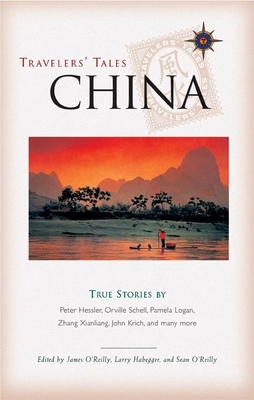 Travelers' Tales China: True Stories - Habegger, Larry (Editor), and O'Reilly, James (Editor)