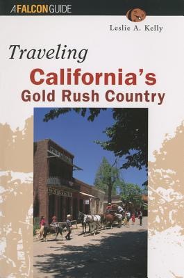 Traveling California's Gold Rush Country - Kelly, Leslie