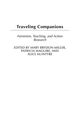 Traveling Companions: Feminism, Teaching, and Action Research - Brydon-Miller, Mary, and Maguire, Patricia, and McIntyre, Alice