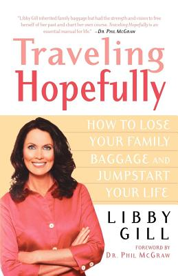 Traveling Hopefully: How to Lose Your Family Baggage and Jumpstart Your Life - Gill, Libby