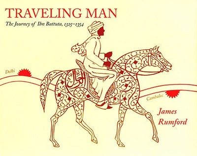 Traveling Man: The Journey of Ibn Battuta 1325-1354 - Rumford, James (Illustrator)