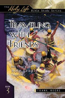 Traveling with Friends: Becoming God's Holy People Together - Moore, Frank