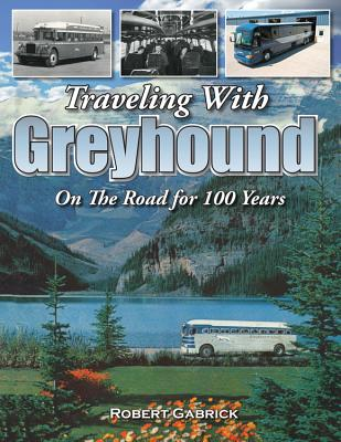 Traveling with Greyhound: On the Road for 100 Years - Gabrick, Robert