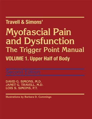 Travell & Simons' Myofascial Pain and Dysfunction: The Trigger Point Manual: Volume 1: Upper Half of Body - Simons, David G, MD, and Travell, Janet G, MD
