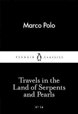 Travels in the Land of Serpents and Pearls - Marco Polo