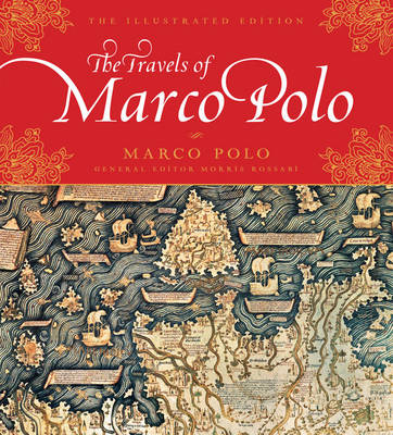 Travels of Marco Polo: The Illustrated Edition - Polo, Marco, and Rossabi, Morris (Editor)