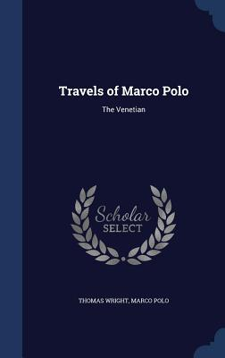 Travels of Marco Polo: The Venetian - Wright, Thomas, and Polo, Marco