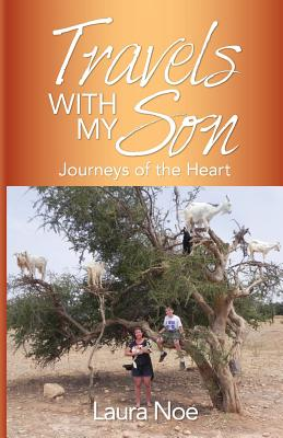 Travels with My Son: Journeys of the Heart - Laura Noe