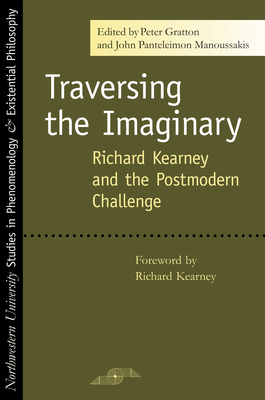 Traversing the Imaginary: Richard Kearney and the Postmodern Challenge - Gratton, Peter (Editor)