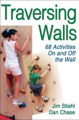 Traversing Walls: 68 Activities on and Off the Wall - Stiehl, Jim, Dr., and Chase, Dan