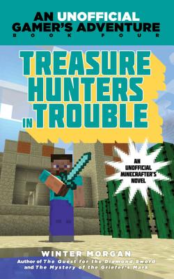 Treasure Hunters in Trouble: An Unofficial Gamer's Adventure, Book Four - Morgan, Winter